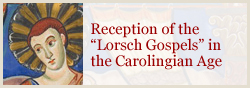"Reception of the 'Lorsch Gospels"" in the Carolingian Age'"